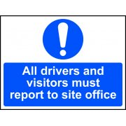 All drivers and visitors must report to site office - Correx (600 x 450mm)