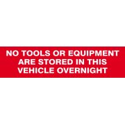 No tools or equipment stored in this vehicle overnight - SAV/CLG (200 x 50mm)